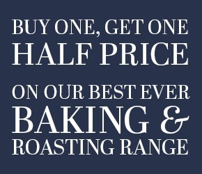 Buy one get one half price on our best ever baking and roasting range