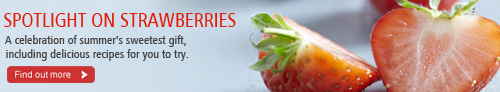 Spotlight on strawberries. A celebration of summer's sweetest gift, including delicious recipes for you to try. Find out more.
