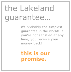The Lakeland guarantee, probably the simplest guarantee in the world. If you are not satisfied at any time, you recieve your money back, this is our promise.